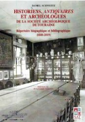 Historiens, antiquaires et archéologues de la Société archéologique de Touraine Répertoire biographique et bibliographique (1840-2019)